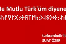 """Göktürkçe """"Ne mutlu Türk'üm diyene"""" yazısı"""