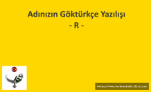 GÖKTÜRKÇE ADINIZIN YAZILIŞI - R HARFİ