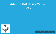 GÖKTÜRKÇE ADINIZIN YAZILIŞI - T HARFİ