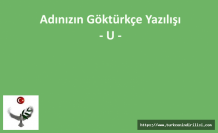 GÖKTÜRKÇE ADINIZIN YAZILIŞI - U HARFİ