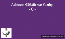GÖKTÜRKÇE ADINIZIN YAZILIŞI - Ü HARFİ