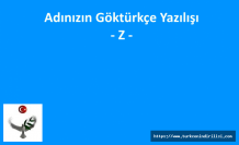 GÖKTÜRKÇE ADINIZIN YAZILIŞI - Z HARFİ