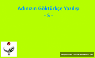 GÖKTÜRKÇE ADINIZIN YAZILIŞI - S HARFİ