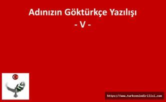 GÖKTÜRKÇE ADINIZIN YAZILIŞI - V HARFİ