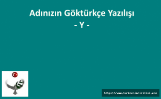 GÖKTÜRKÇE ADINIZIN YAZILIŞI - Y HARFİ