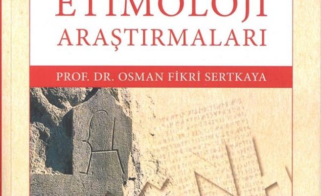 KELİME DAĞARCIĞIMIZDAN. ETİMOLOJİ ARAŞTIRMALARI- PROF. DR. OSMAN FİKRİ SERTKAYA