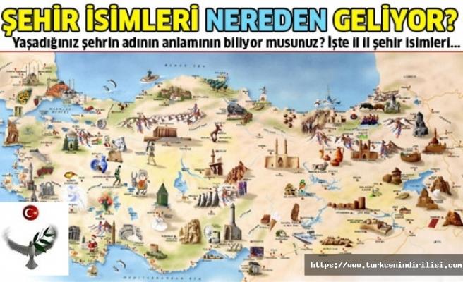 Türkiye'deki Şehir Adlarının Kökenleri,Şehir Adları Nereden Gelmektedir?