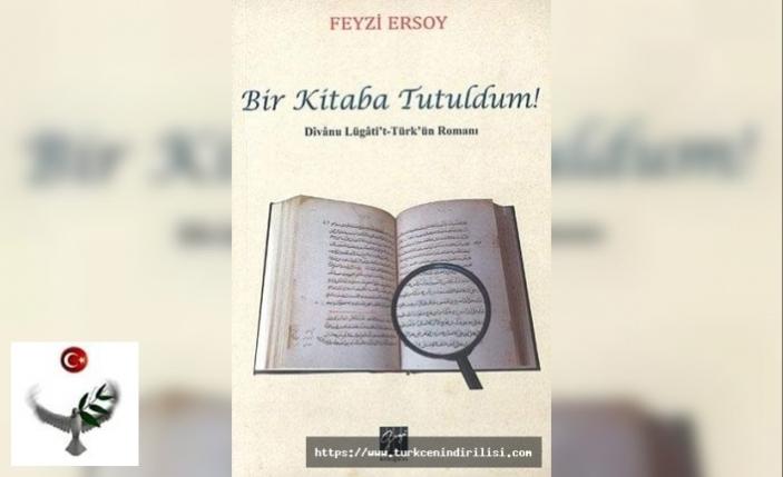 "PROF. DR. FEYZİ ERSOY'UN ""DÎVÂNU LUGÂTİ'T-TÜRK'ÜN ROMANI"" HAKKINDA"