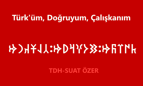 Göktürkçe Türk'üm, Doğruyum, Çalışkanım