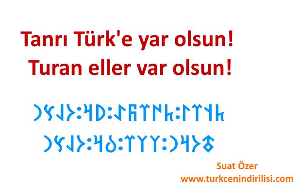Göktürkçe Tanrı Türk'e yar olsun!  Turan eller var olsun! Göktürkçe sayı yazma, göktürkçe klavye
